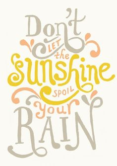 Don't let the sunshine spoil your rain - via Hurray Kimmay