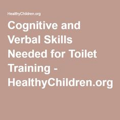 Cognitive and Verbal Skills Needed for Toilet Training - HealthyChildren.org