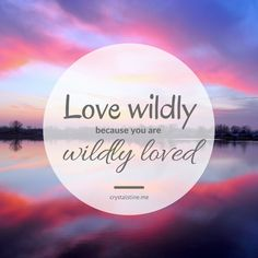 Love wildly because