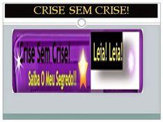 Busque a solução hoje!: Crise sem crise!