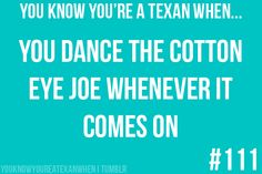 I never realized the general population didn't know what this was until I moved out of Texas (only temporary, don't worry).<<< Cotton eye Joe and Foot Loose are literally played at every single town and family gathering Shes Like Texas, Eyes Of Texas, Cotton Eyed Joe, Texas Humor, Only In Texas, Texas Forever, Loving Texas, Texas Pride, Down South