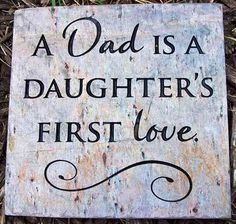 Dad you were and always will be my first love. Jennifer