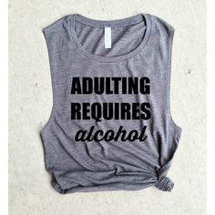 Adulting Requires Alcohol Muscle Tank Shirt Funny Shirt Gym Shirt... ($22) ❤ liked on Polyvore featuring activewear, activewear tops, grey, tanks, tops, women's clothing, ruched shirt, gray shirt, grey shirt and relaxed fit shirt