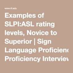 Examples of SLPI:ASL rating levels, Novice to Superior | Sign Language Proficiency Interview