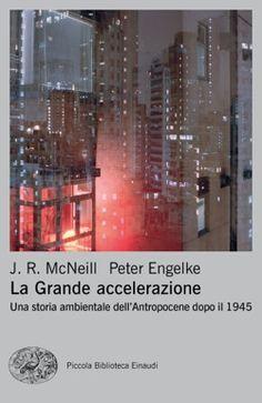 J. R. McNeill - Peter Engelke, La Grande accelerazione, Piccola Biblioteca Einaudi Ns