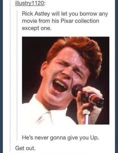 Rick Astley will let you borrow any movie from his Pixar collection except one