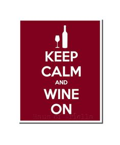 Wine Print Keep Calm and Wine On Art Sign Red by HausofAriella, $15.00