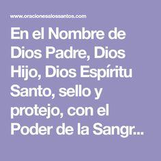 En el Nombre de Dios Padre, Dios Hijo, Dios Espíritu Santo, sello y protejo, con el Poder de la Sangre, de Jesucristo el Señor, a: ...