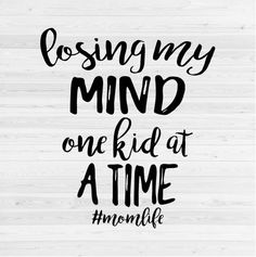 Losing My Mind One Kid at a Time - SVG Cut File by MyGraceLynnDesigns on Etsy by penelope
