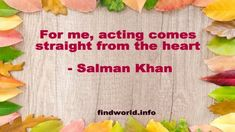 For me, acting comes straight from the heart - FindWorld Salman Khan Quotes, Straight From The Heart, Acting, Smoke