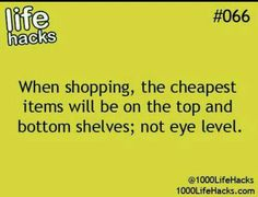 Know where the cheapest things are on the shelf!!!