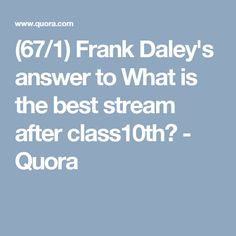 (67/1) Frank Daley's answer to What is the best stream after class10th? - Quora