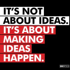 It's not About #IDEAS. It's about making the #IDEAS happen
