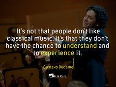 """""""No es que la gente no le gusta música clásica es que no tienen la oportunidad de comprender y experimentar"""" ~Gustavo Dudamel Classical Music"""