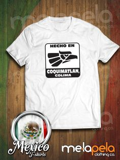 Hecho En Coquimatlan, Colima, Mexico T-Shirt (Adult Size)