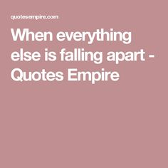 When everything else is falling apart - Quotes Empire