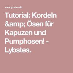 Tutorial: Kordeln & Ösen für Kapuzen und Pumphosen! - Lybstes.