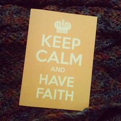 Keep Calm and Have Faith