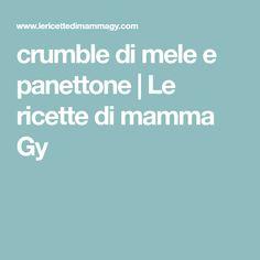 crumble di mele e panettone   Le ricette di mamma Gy