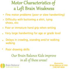 #Motor #Characteristics of a #LeftBrain #Weakness Fine motor #problems (poor or slow #handwriting)  Difficulty with buttoning a shirt, tying #shoes, etc Poor or immature hand grip when #writing  Very large handwriting for #age or #grade level  Delays in #crawling, #standing and/or #walking Poor #drawing #skills  Our #BrainBalance #Kids #improve in all of these areas! contact us today! Brain Balance of #Utah (435) 627-8500  #addressthecause