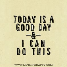 Today Is A Good Day - Live Life Quotes, Love Life Quotes, Live Life Happy