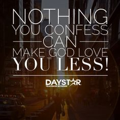 Nothing you confess can make God love you less! [Daystar.com]