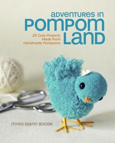 """Adventures In Pompom Land - Adventures in Pompom Land is absolutely the cutest book ever. At first glance you might think """"anyone can glue some pompoms together,"""" but look again. You'll be amazed at what you can make when you combine pompoms you make yourself with needle felted parts (like arms and tails), plastic eyes, ribbons and other bits and bobs. Bluebirds, yellow peeps, little lambs and bunnies brimming with vintage charm will look oh, so sweet peeking out of an Easter basket, but…"""