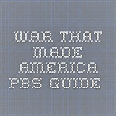 War that made America PBS Guide
