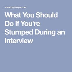 What You Should Do If You're Stumped During an Interview