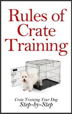 Rules of Crate Training: A Step-by-Step Guide on How to Crate Train Your Dog (Crate Training Puppies,Crate Training Puppies and Dogs at Home, House Training) Dog Commands Training, Puppy Training Tips, Crate Training, Training Your Dog, Potty Training, Training Schedule, Training Collar, Kennel Training A Puppy, Leash Training