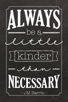 Always be kinder - JM Barrie The Words, Cool Words, Great Quotes, Quotes To Live By, Inspirational Quotes, Awesome Quotes, Motivational Thoughts, Quotes Positive, Message Positif