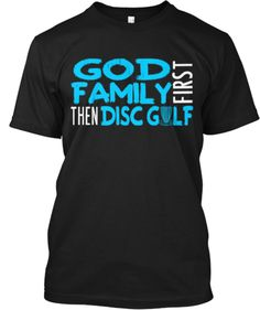 God & Family FIRST, THEN Disc Golf | Teespring