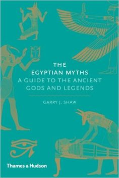 The Egyptian Myths: A Guide To The Ancient Gods And Legends: Garry J Shaw: 9790500251989: Books - Amazon.ca