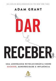 Dar e Receber: Uma abordagem revolucionária sobre sucesso, generosidade e influência eBook: Adam Grant: Amazon.com.br: Loja Kindle