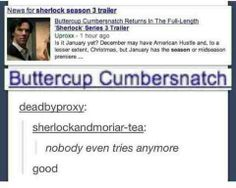 No one even cares anymore. Benedict Cumberbatch= Buttercup Cumbersnatch. You hate us don't you?