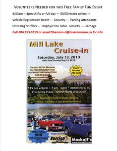 On July 13, 2013, the Abbotsford Arts Council and MSA Museum Society will present the Mill Lake Cruise-in, a classic car show is open to all speciality vehicles with room for over 700 cars. Several volunteers are needed to assist with this free, family fun event to help with 50/50 ticket sales, vehicle registration, security, parking, prize bag stuffing, security, and much more. Please call Shannon at the MSA Museum Society at 604-853-0313 or shannon.d@msamuseum.ca for more information.