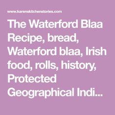 The Waterford Blaa Recipe, bread, Waterford blaa, Irish food, rolls, history, Protected Geographical Indication