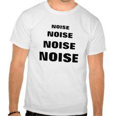 """""""NOISE NOISE NOISE NOISE"""" T-Shirt"""