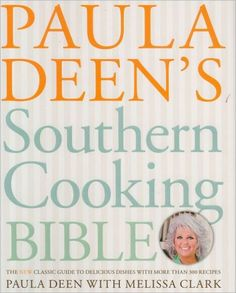 Paula Deen's Southern Cooking Bible: The New Classic Guide to Delicious Dishes with More Than 300 Re