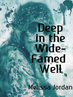 DEEP IN THE WIDE-FAMED WELL by Melissa Jordan - Tyson lives in the future with no picture of the past; a hostage testing out alternate realities for a government in crisis. Can he continue to live through multiple realities? Or will he find his soul, find his past, and find a way to fight?...Dystopian, Sci Fi