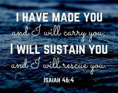 Isaiah 46:4 - GOD is my sustainer