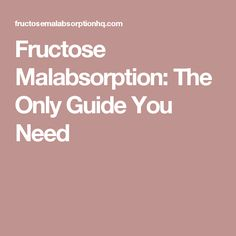 Fructose Malabsorption: The Only Guide You Need