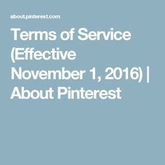 Terms of Service (Effective November 1, 2016) | About Pinterest