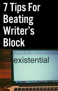 7 Tips For Beating Writer's Block