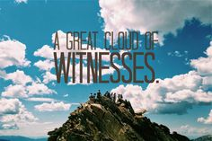 My Life (In Lists): A Great Cloud of Witnesses: A New Project