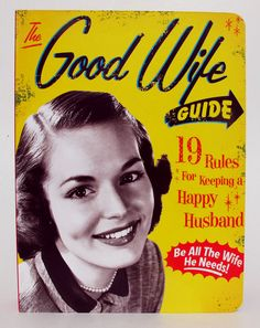The Good Wife Guide - 19 Rules for Keeping a Happy Husband.  I don't think I received my copy!