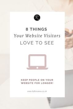 8 Things Your Website Visitors Love to See | byRosanna Keep people on your business website for longer with these tips!