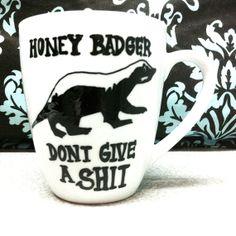 Honey Badger Coffee Mug- Honey Badger Don't Care- Gift- Hand -honey badger Dont give a shit