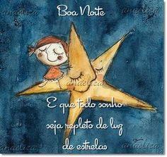 E que todo sonho seja repleto de luz de estrelas Boa Noite
