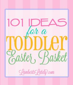 101 Ideas for the Toddler Easter Basket! Lots of different options in this list (toys, snacks, books, etc.), and there are ideas for boys and girls.